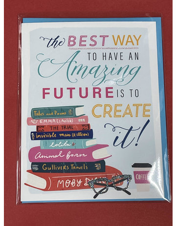 Greeting Card- The best way to have an amazing future is to create it