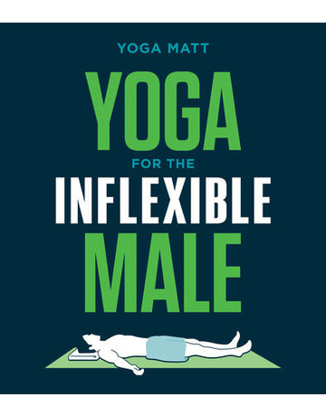 Yoga For The Inflexible Male