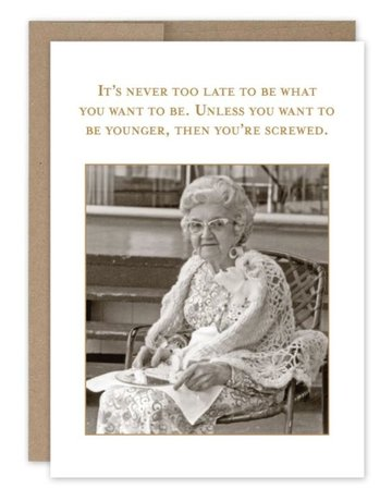 Shannon Martin Never Too Late Birthday Card