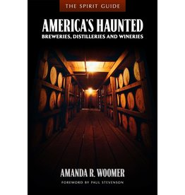 Amanda R. Woomer THE SPIRIT GUIDE: America's Haunted Breweries, Distilleries, and Wineries