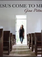 Gina Mevis Pittman Jesus Come to Me