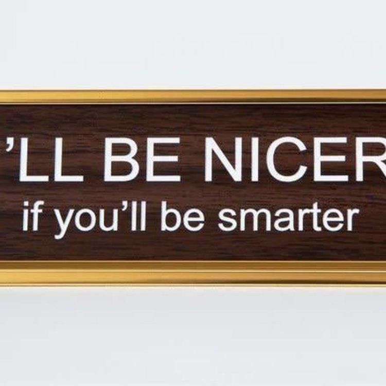 He Said, She Said I'll Be Nicer If You'll Be Smarter Nameplate