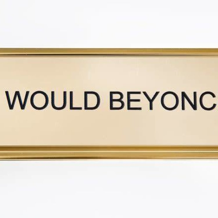 He Said, She Said What Would Beyonce Do? Nameplate