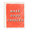Slightly Make Good Choices Everyday Greeting Card