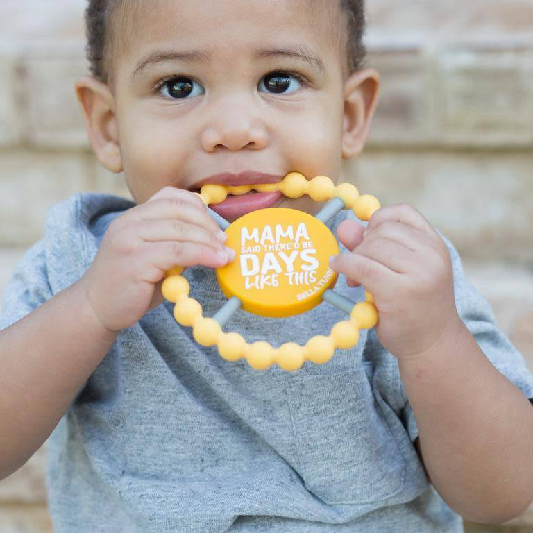 Bella Tunno Mama Said There'd Be Days Like This Teether