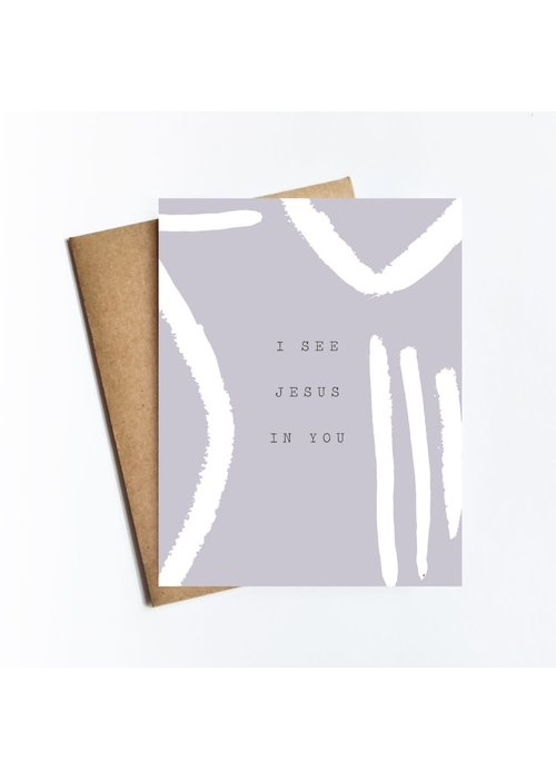 I See Jesus In You Card