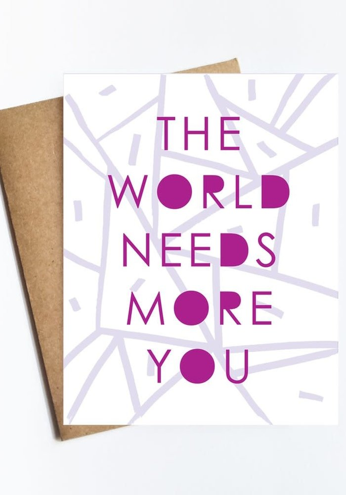 The World Needs More You Card