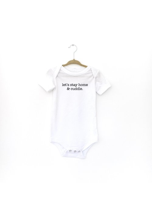 """Let's Stay at Home & Cuddle"" Baby Onesie"