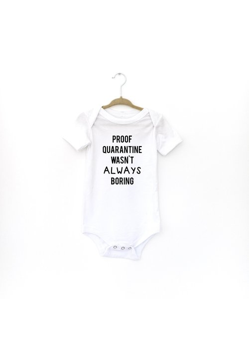"""Proof Quarantine Wasn't Always Boring"" Baby Onesie"
