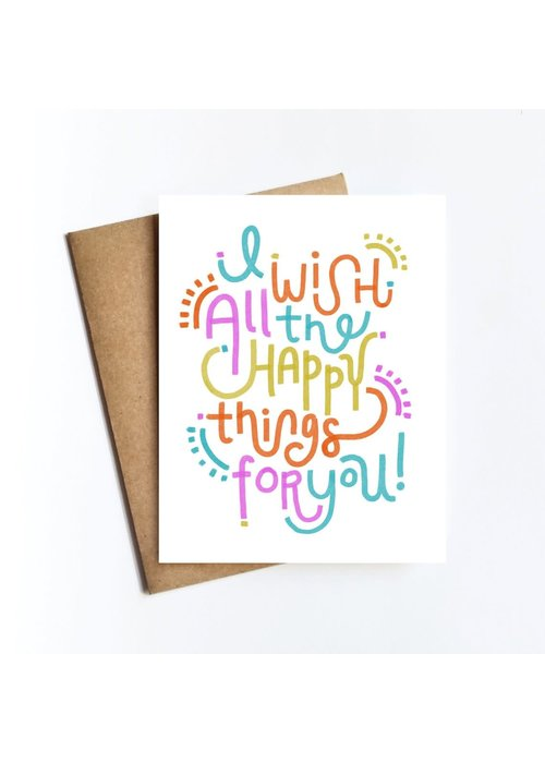 """""""I Wish Happy Things For You"""" Card"""