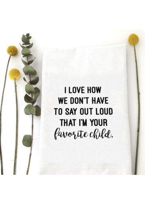 """I'm Your Favorite Child"" Tea Towel"