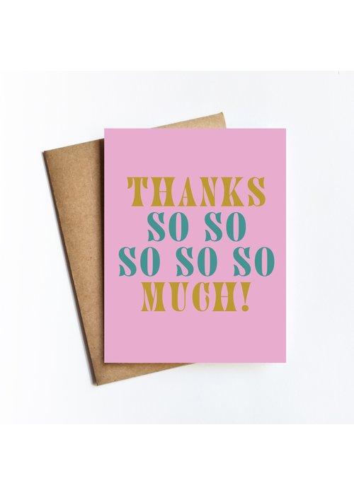 """""""Thanks So So So So Much"""" Card"""