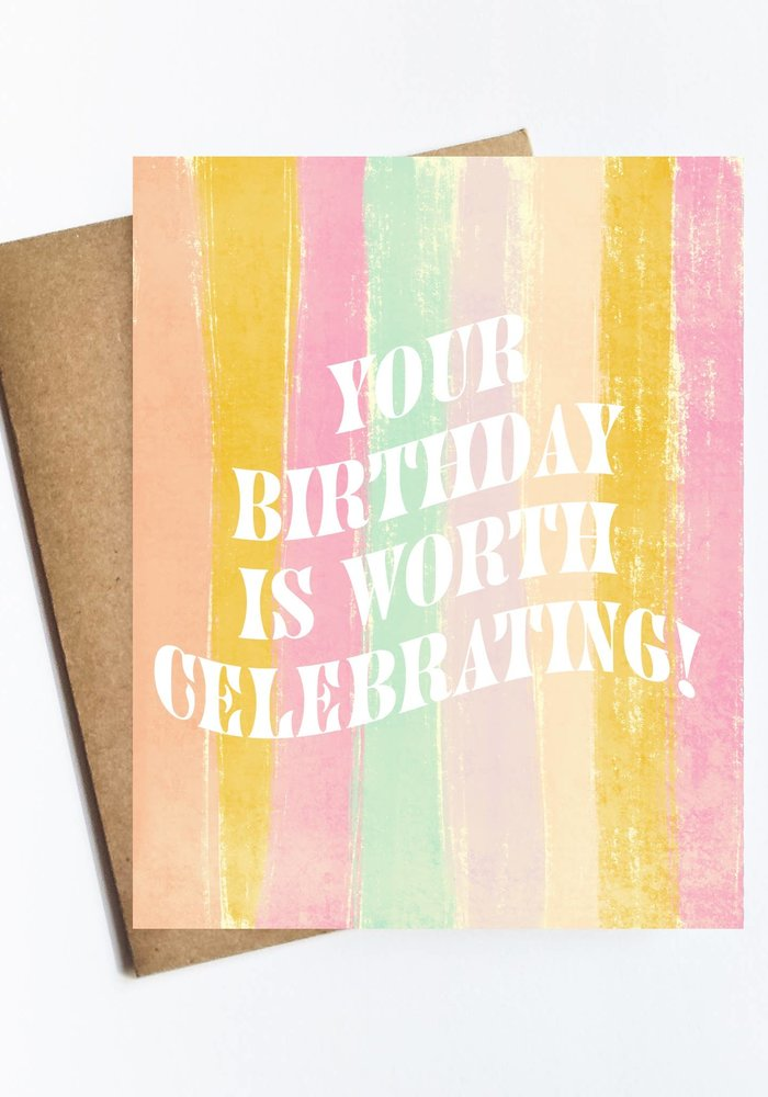 """""""Your Birthday is Worth Celebrating!"""" Card"""