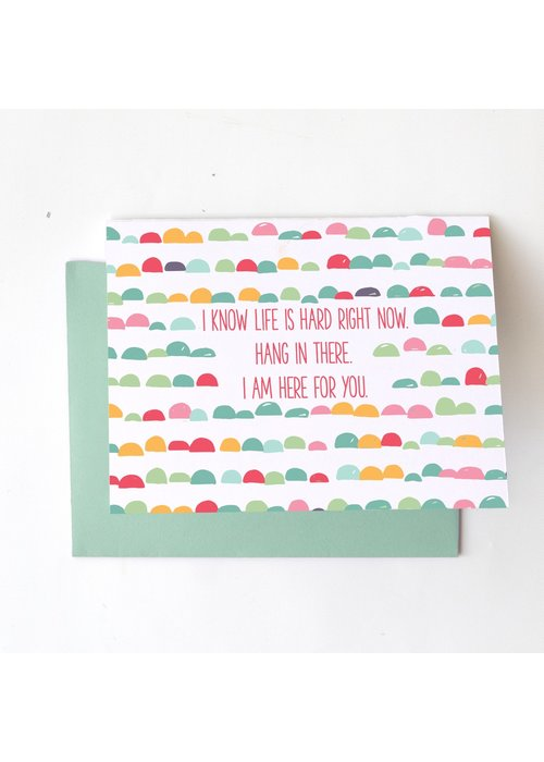 """""""I Know Life Is Hard Right Now..."""" Card"""