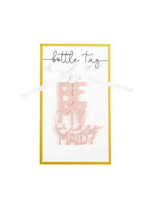 """""""Be My Bridesmaid?"""" Acrylic Bottle/Gift Tag"""