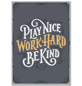 Play Nice, Work Hard, Be Kind-Poster