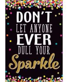 Don't Let Anyone Dull Your Sparkle Positive Poster