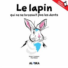 Les éditions Alaska Livre - Le lapin qui ne se brossait pas les dents