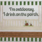 I'm Outdoorsy, I drink on the Porch