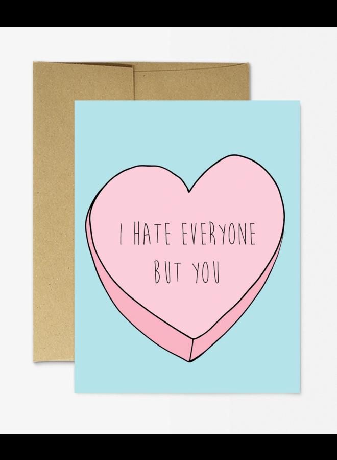 I Hate Everyone But You Card