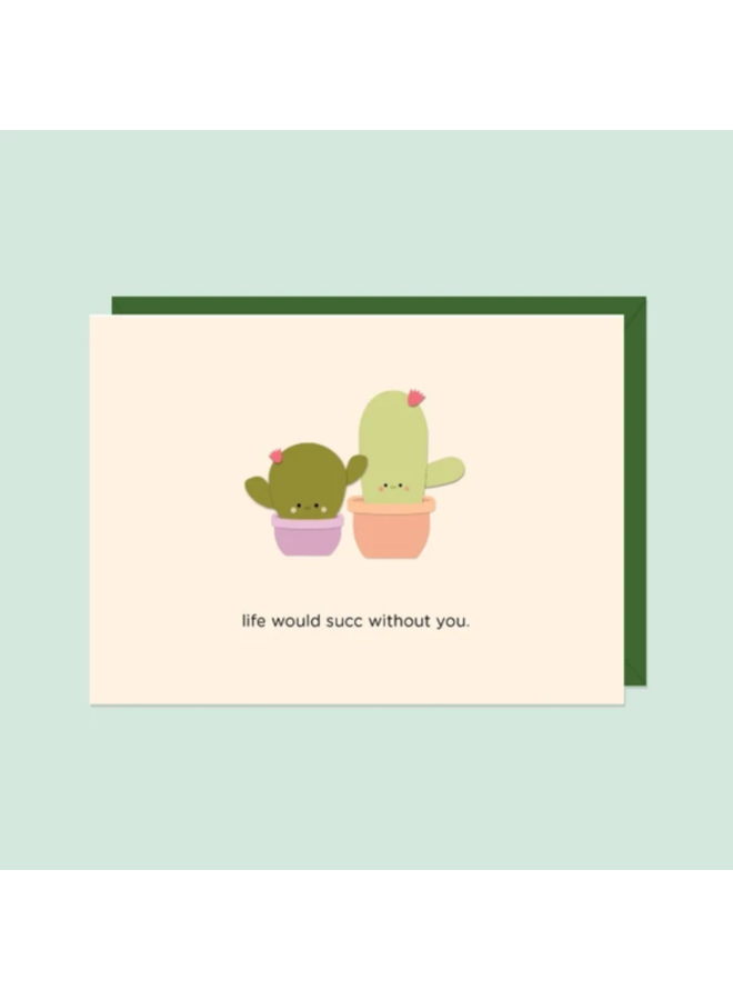 Life Would Succ Without You Card