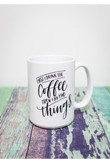 Coffee Mug First I Drink Coffee