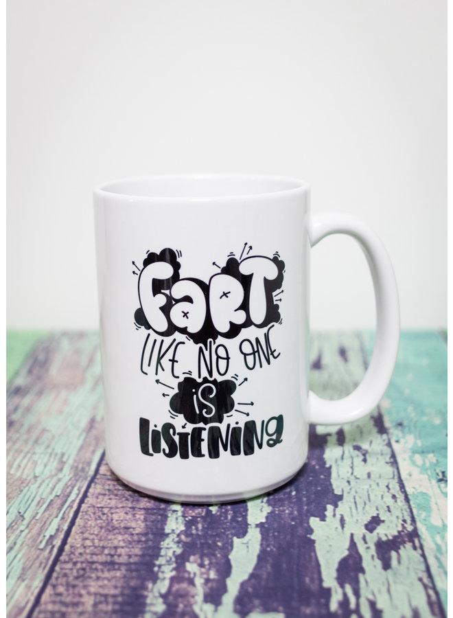 Coffee Mug  Fart Like No One Is Listening