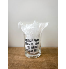 One Sip Away Whiskey Glass