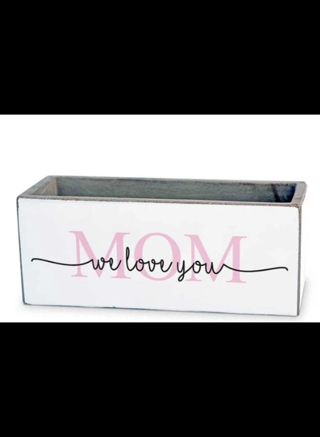 8x3 Planter - We Love You Mom