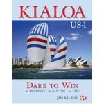Kialoa US-1 Dare to Win: In Business In Sailing In Life