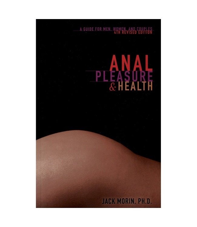 Anal Pleasure and Health: A Guide for Men, Women and Couples - 4th Revised Edition