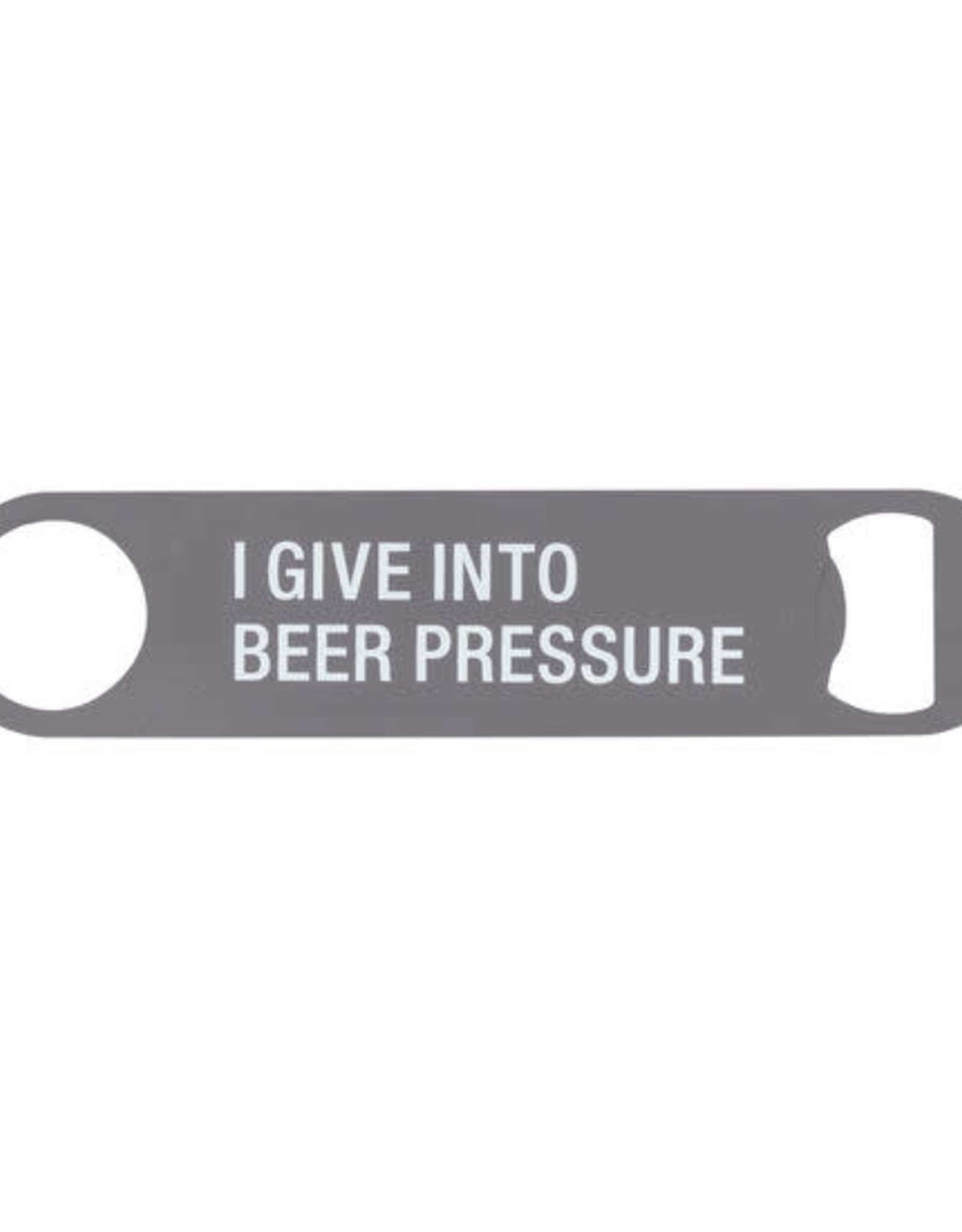 ABOUT FACE ABOUT FACE I GIVE INTO BEER PRESSURE BOTTLE OPENER