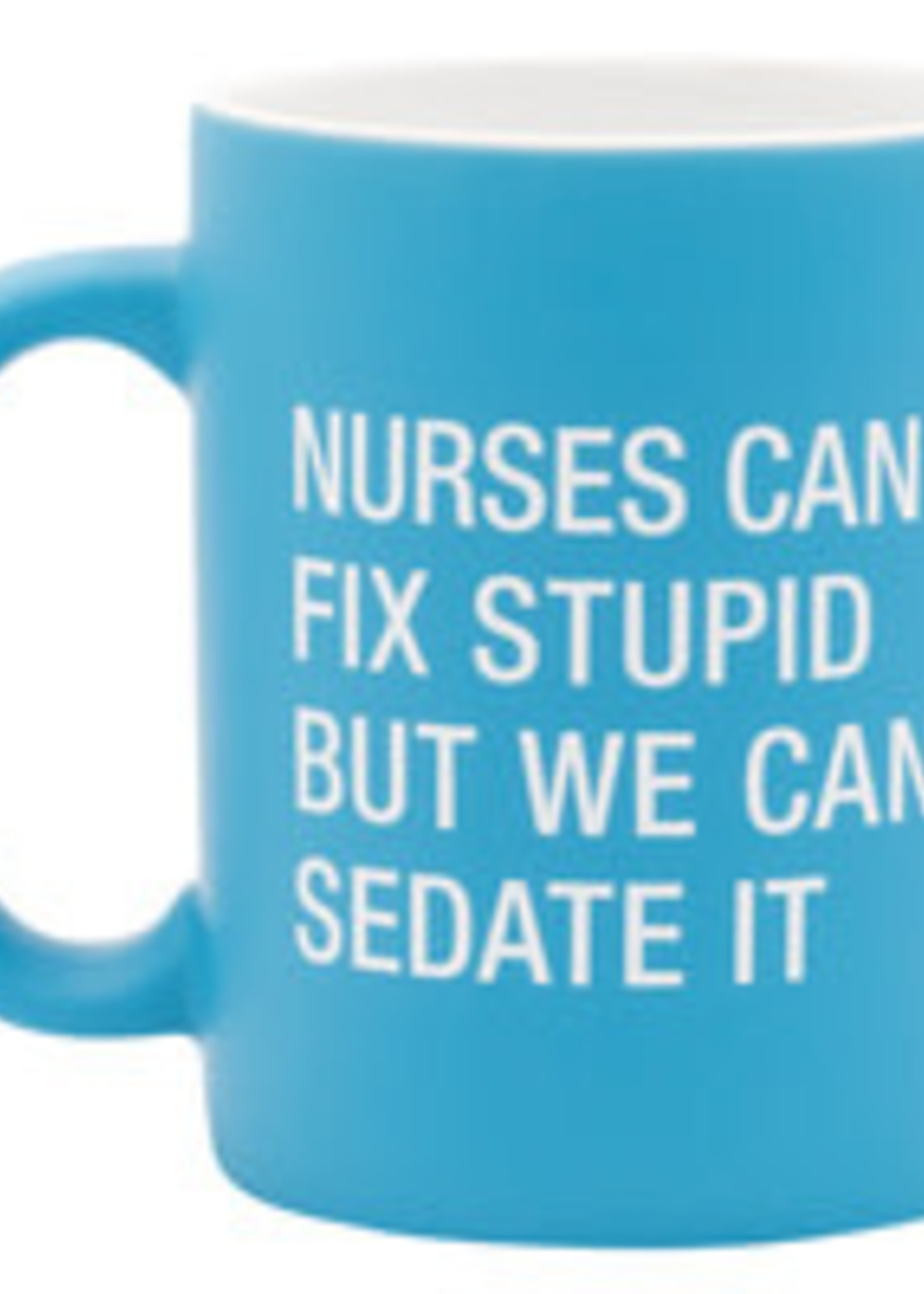ABOUT FACE ABOUT FACE NURSES CAN'T FIX STUPID MUG