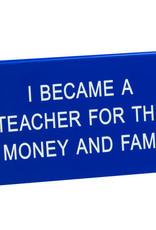 ABOUT FACE ABOUT FACE DESK SIGN TEACHER MONEY & FAME