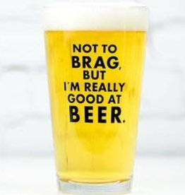 MERIWETHER NOT TO BRAG, BUT I'M GOOD AT BEER - GLASS
