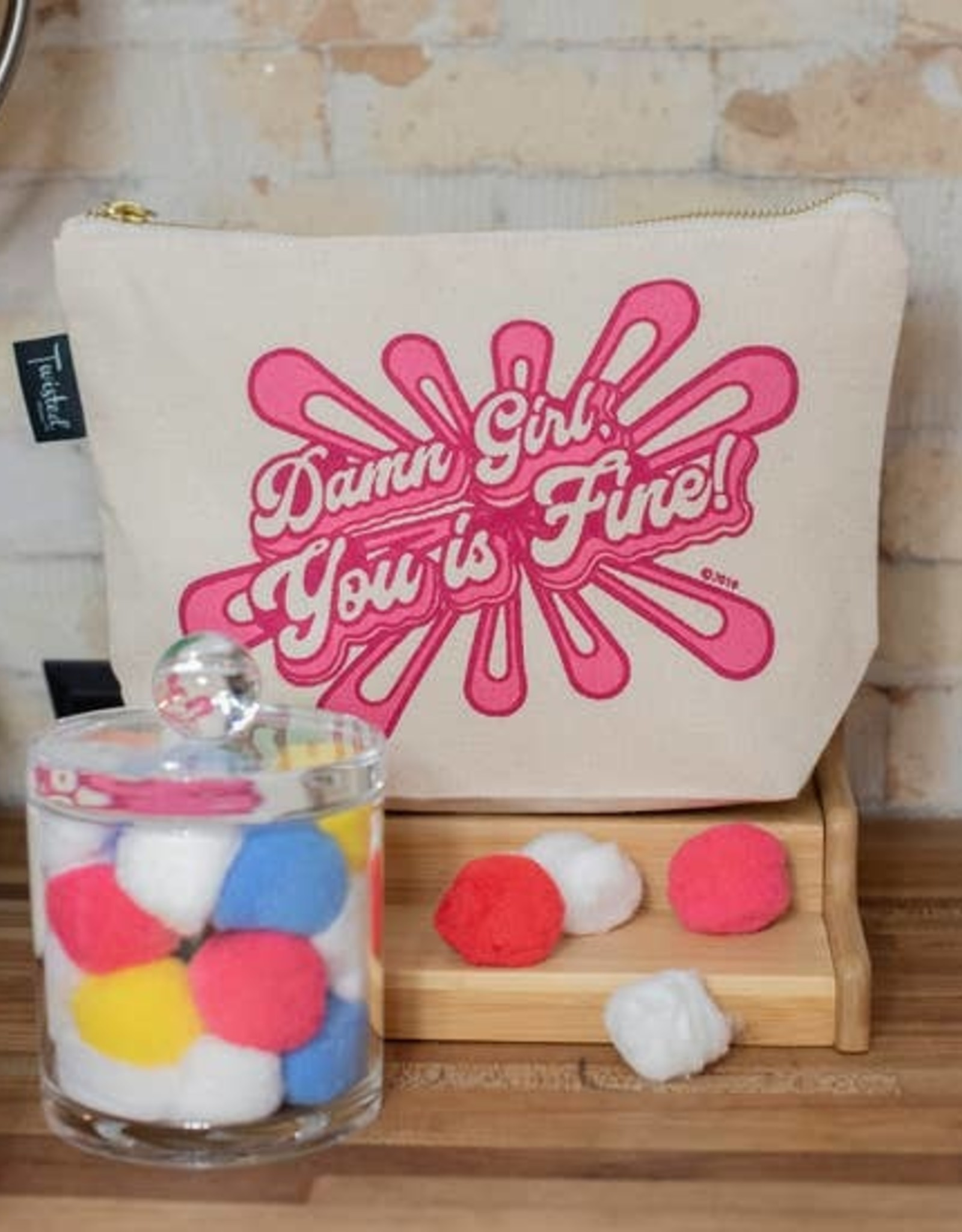 TWISTED WARES TWISTED DAMN GIRL YOU IS FINE POUCH