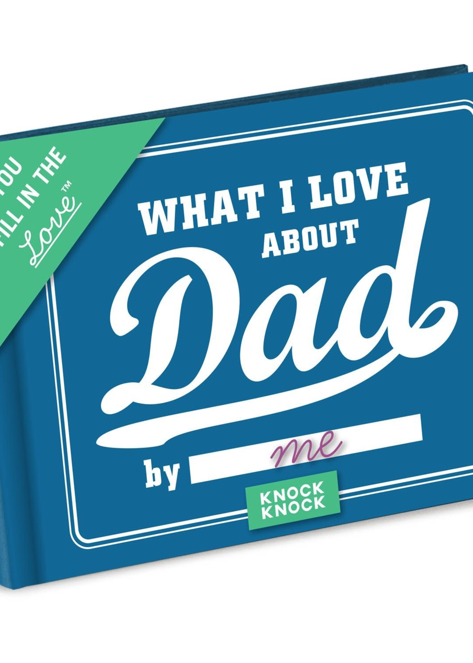 KNOCK KNOCK KNOCK KNOCK WHAT I LOVE ABOUT DAD FILL IN THE LOVE GIFT BOOK