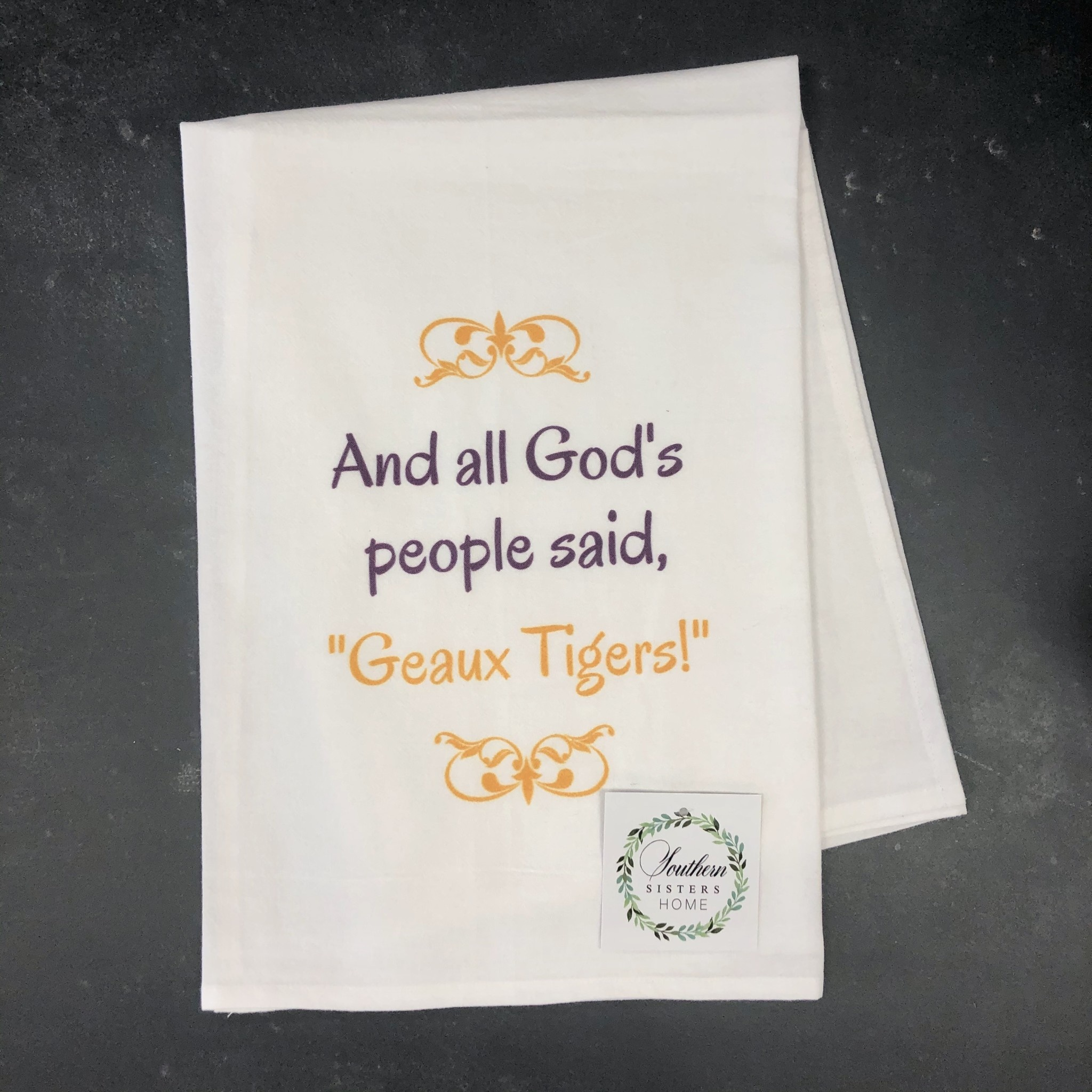 Southern Sisters Enterprises God's People Said Geaux Tigers Flour Sack Towel