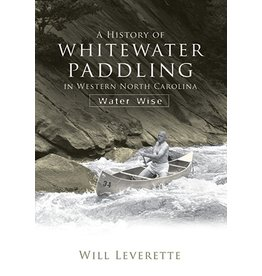 The History Press A History of Whitewater Paddling in Western North Carolina: Water Wise