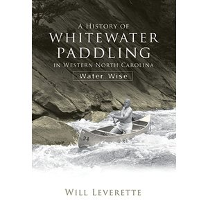 A History of Whitewater Paddling in Western North Carolina: Water Wise