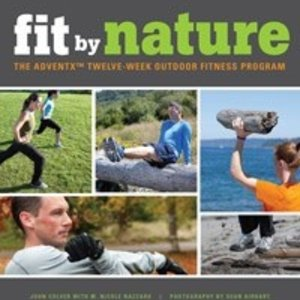 Fit by Nature:The Adventx Twelve Week Outdoor Fitness Program