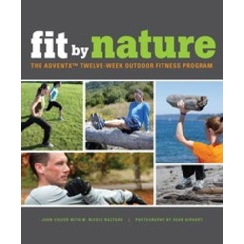 MOUNTAINEERS BOOKS Fit by Nature:The Adventx Twelve Week Outdoor Fitness Program