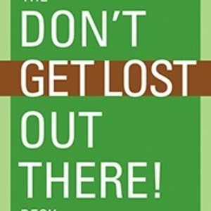 Dont Get Lost Out There!