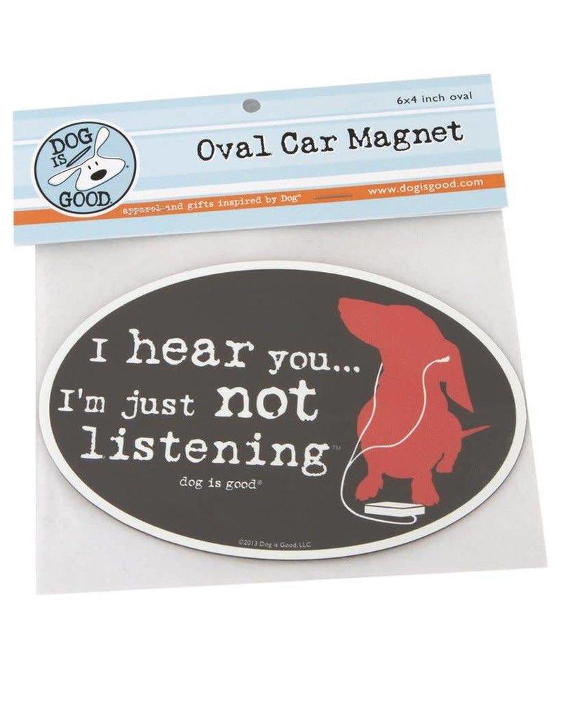 Dog is Good DOG IS GOOD Not Listening Dog Car Magnet