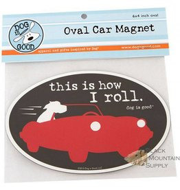 Dog is Good DOG IS GOOD How I Roll Car Magnet