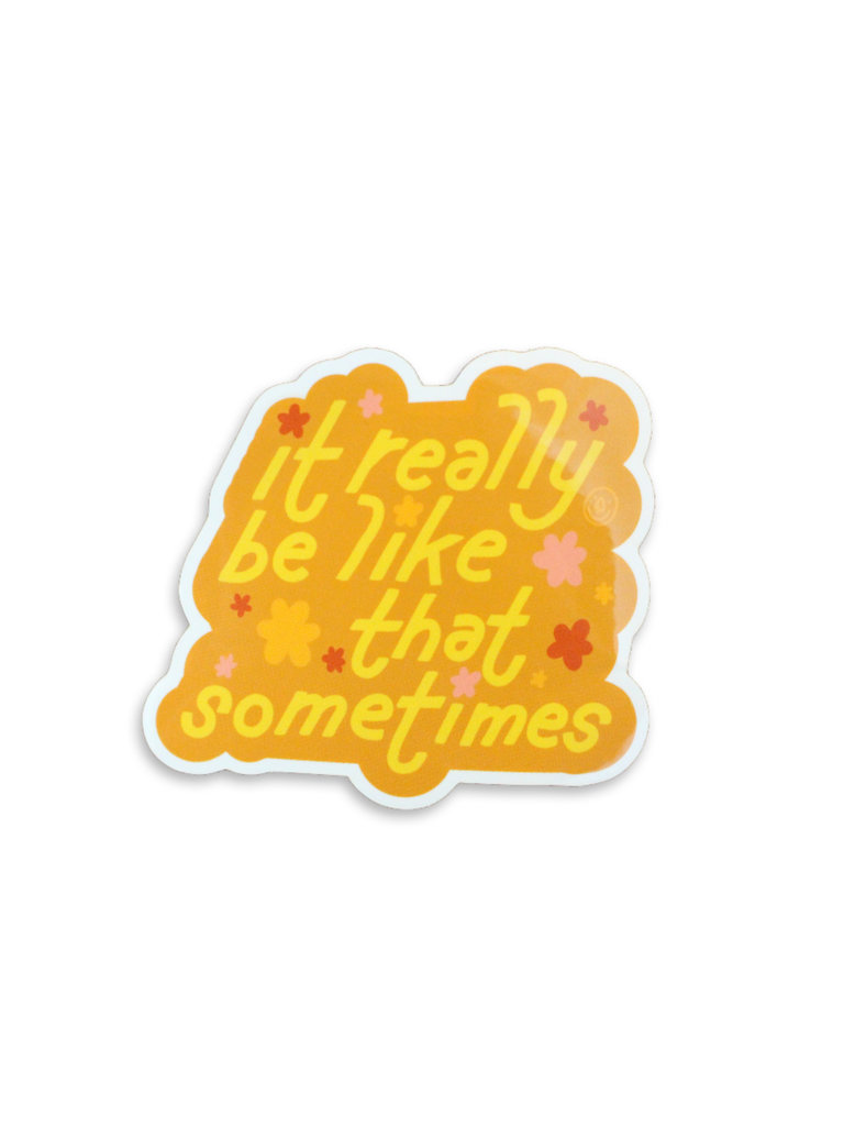 It Really Be Like That Sticker
