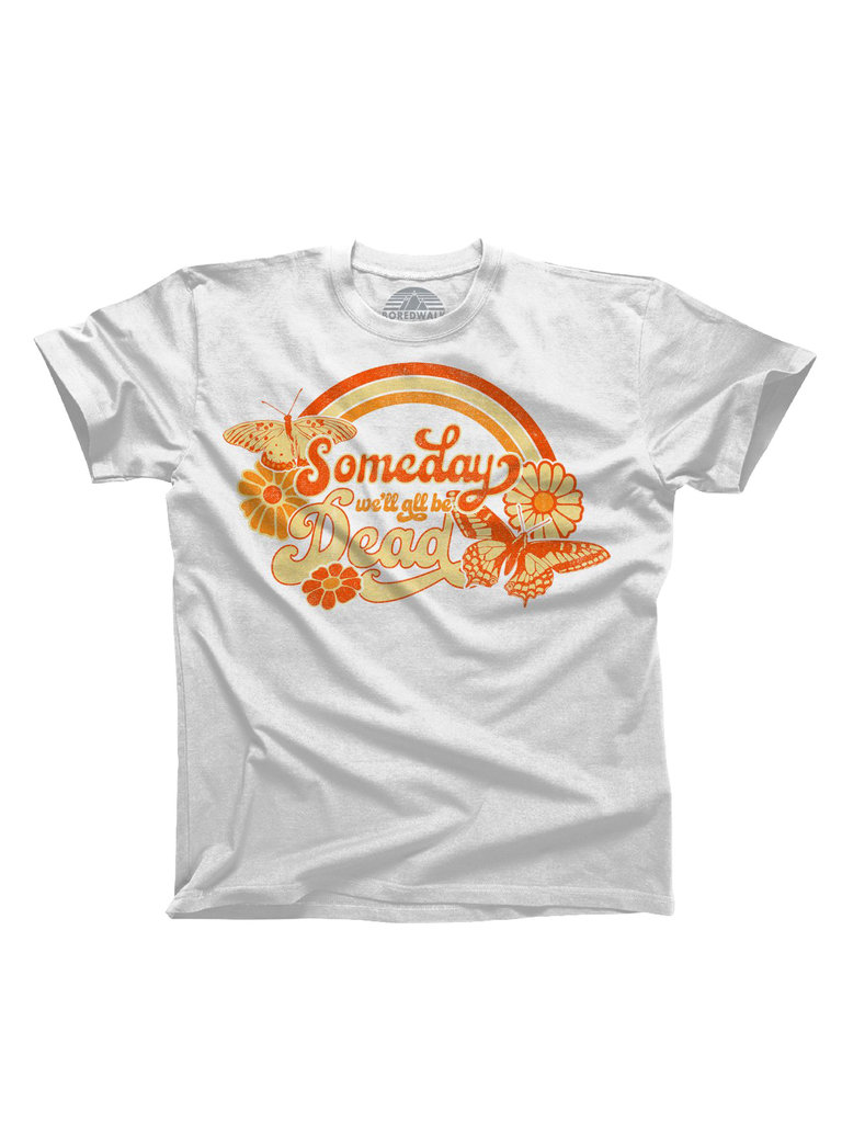 Someday We'll All Be Dead Tee
