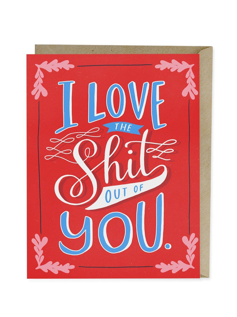 Love The Sh*t Out Of You Card