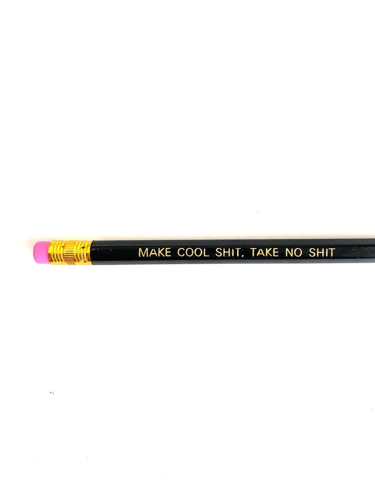 Make Cool Sh*t, Take No Sh*t Pencil