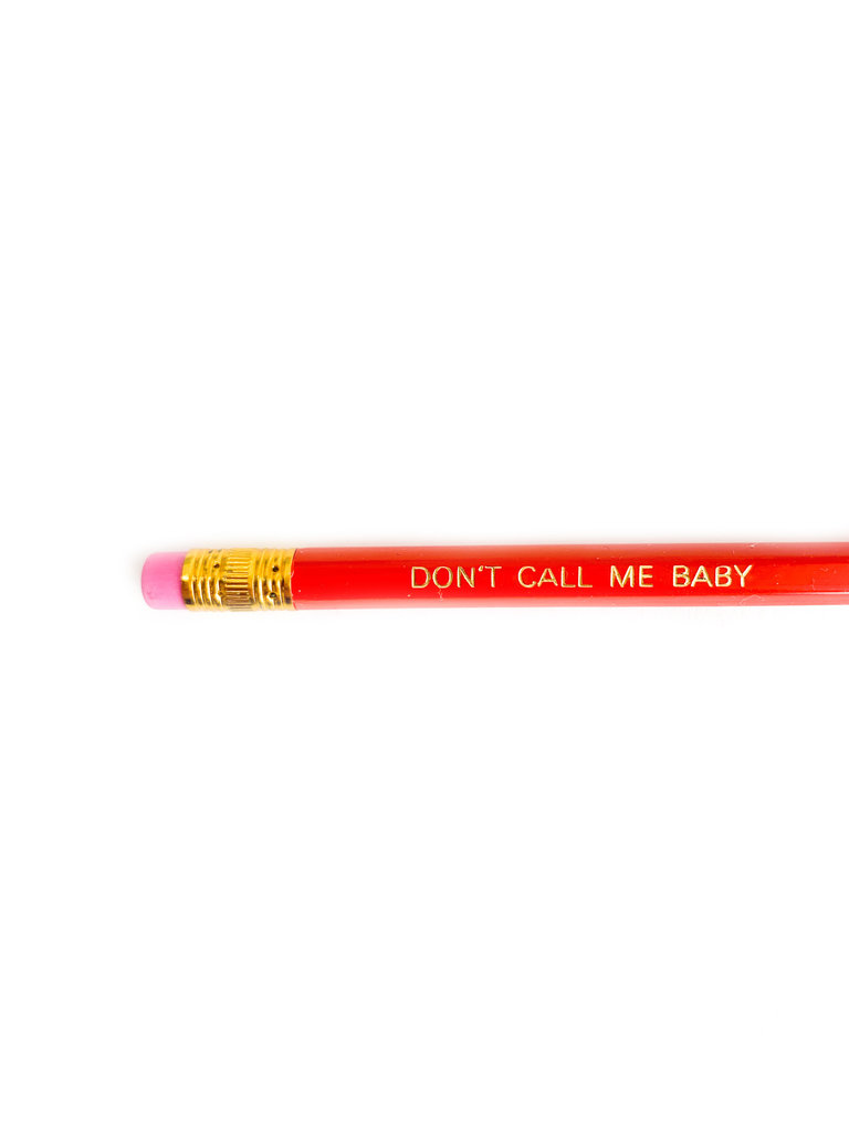 Don't Call Me Baby Pencil